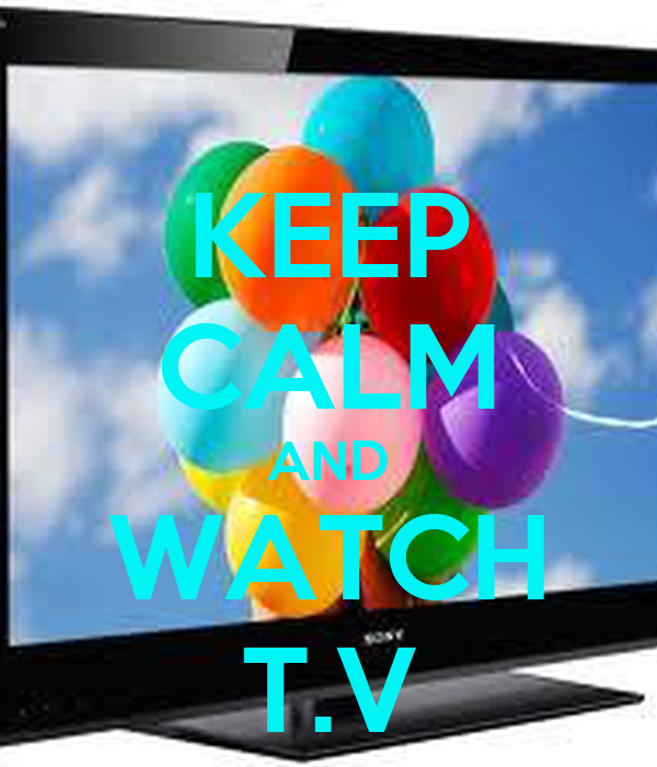 KEEP CALM AND WATCH T.V