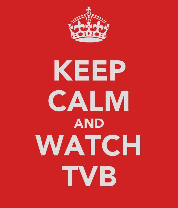 KEEP CALM AND WATCH TVB