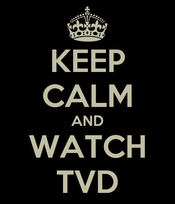KEEP CALM AND WATCH TVD