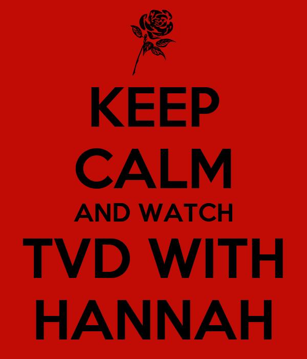 KEEP CALM AND WATCH TVD WITH HANNAH
