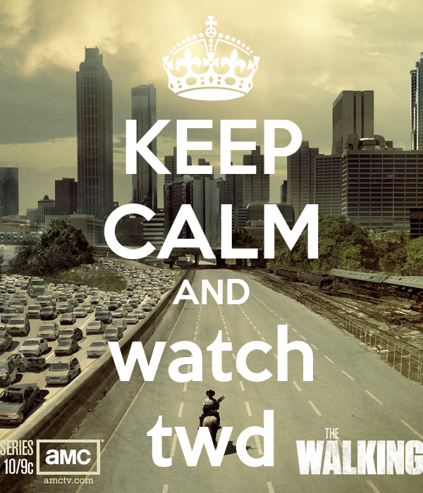 KEEP CALM AND watch twd