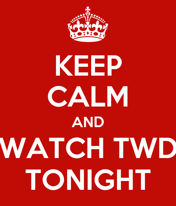 KEEP CALM AND WATCH TWD TONIGHT
