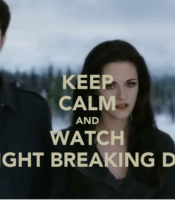 KEEP CALM AND WATCH TWILIGHT BREAKING DAWN