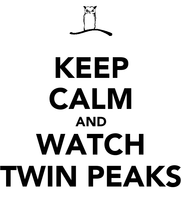 KEEP CALM AND WATCH TWIN PEAKS