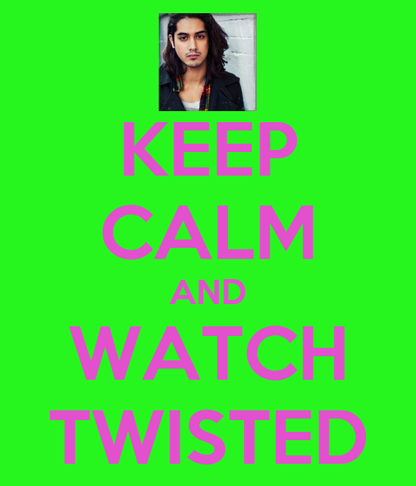 KEEP CALM AND WATCH TWISTED