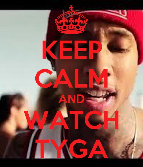 KEEP CALM AND WATCH TYGA