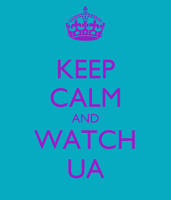 KEEP CALM AND WATCH UA