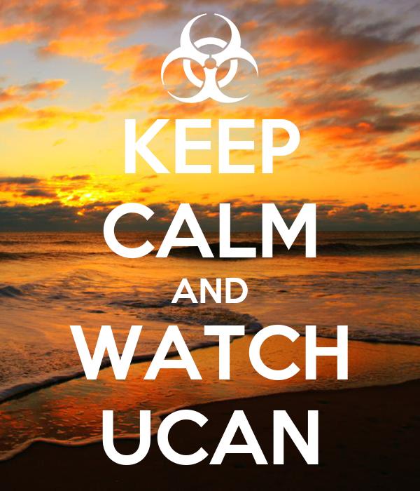 KEEP CALM AND WATCH UCAN
