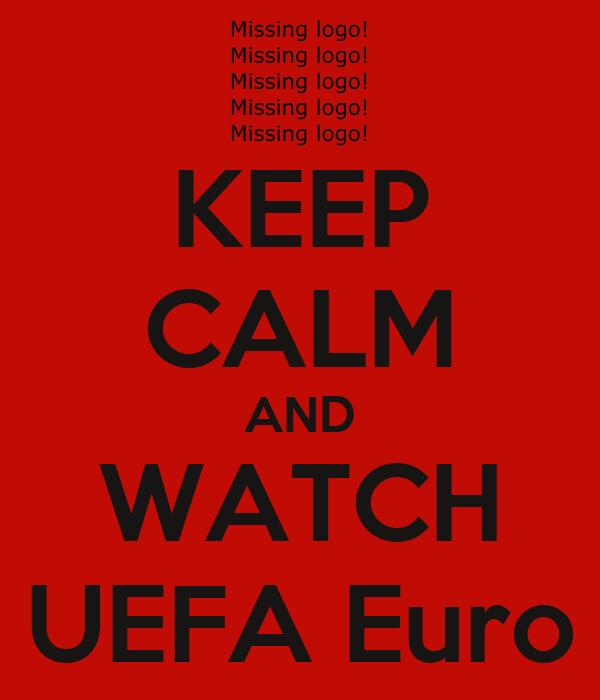 KEEP CALM AND WATCH UEFA Euro