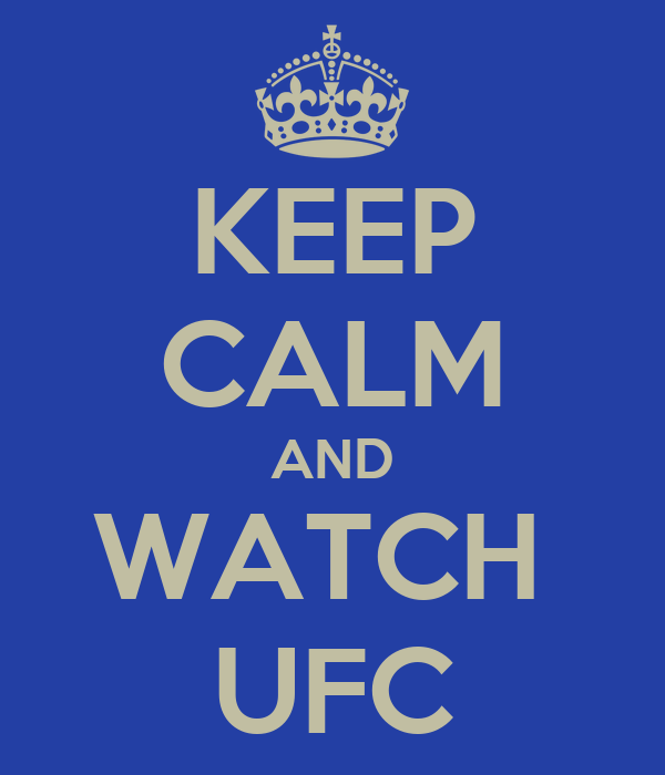 KEEP CALM AND WATCH  UFC