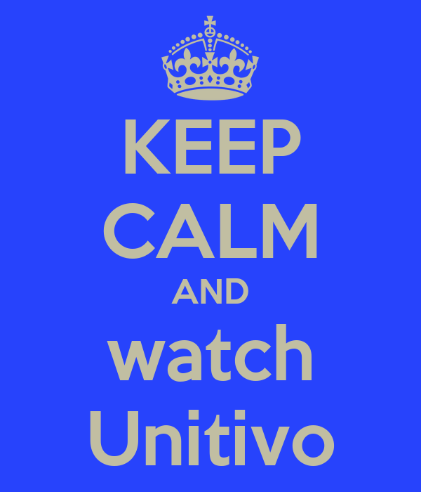 KEEP CALM AND watch Unitivo