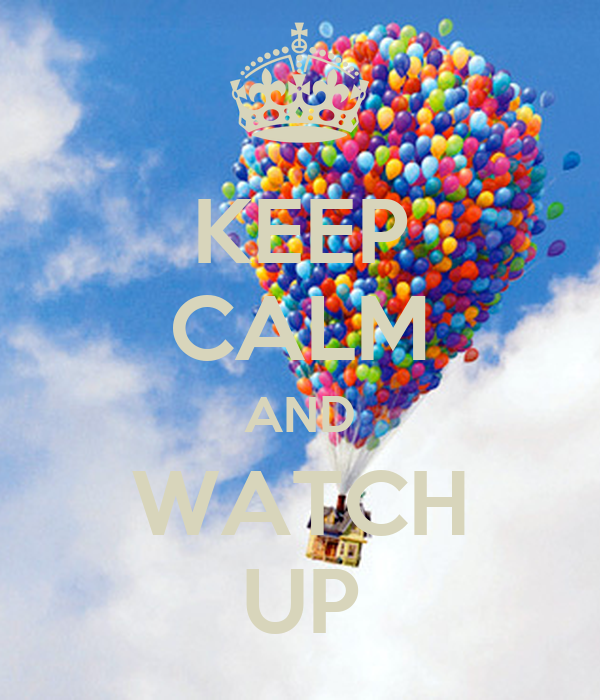 KEEP CALM AND WATCH UP