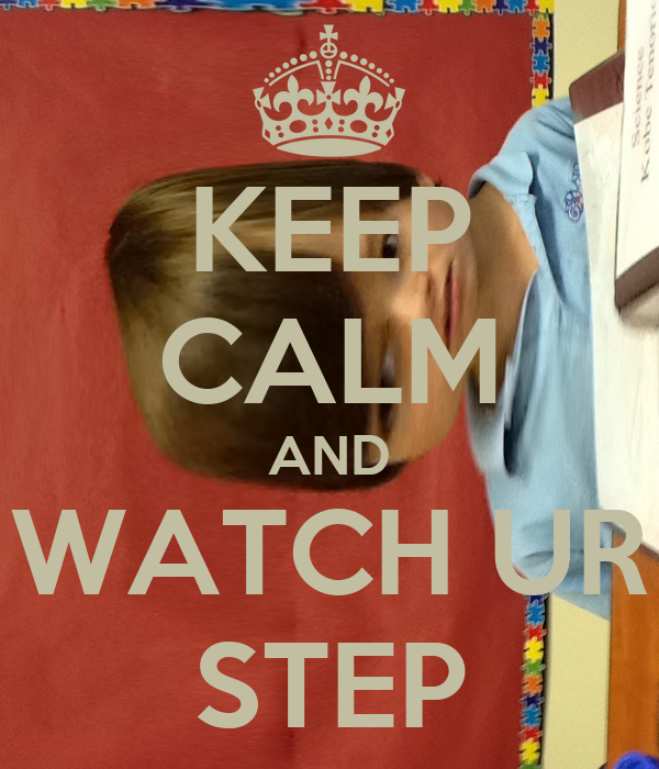 KEEP CALM AND WATCH UR STEP