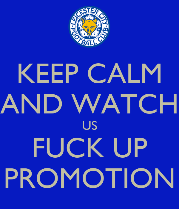 KEEP CALM AND WATCH US FUCK UP PROMOTION