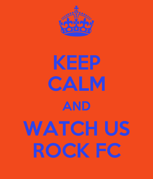 KEEP CALM AND WATCH US ROCK FC