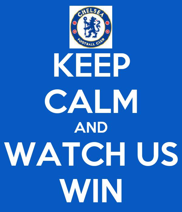 KEEP CALM AND WATCH US WIN