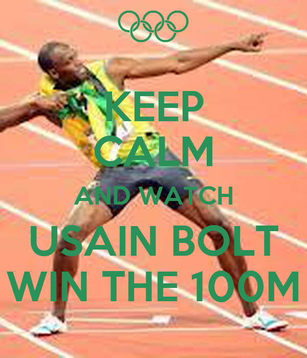 KEEP CALM AND WATCH USAIN BOLT WIN THE 100M