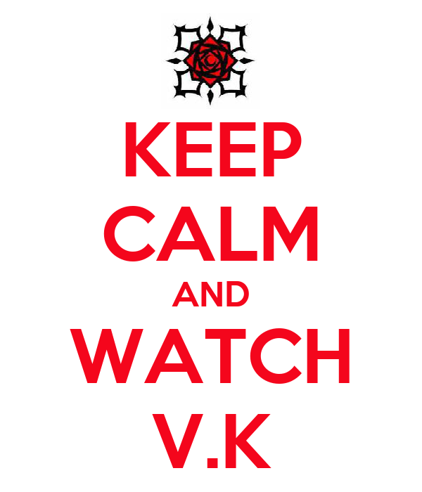 KEEP CALM AND WATCH V.K