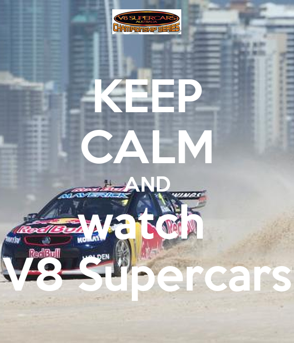 KEEP CALM AND watch  V8 Supercars