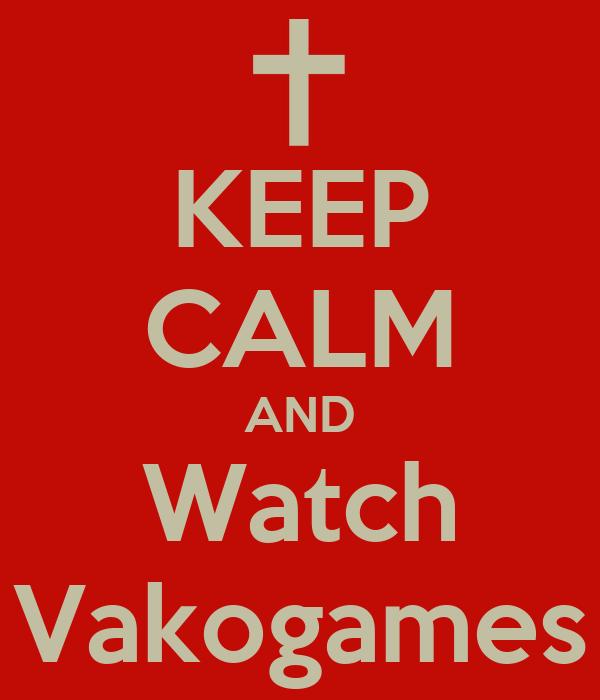 KEEP CALM AND Watch Vakogames