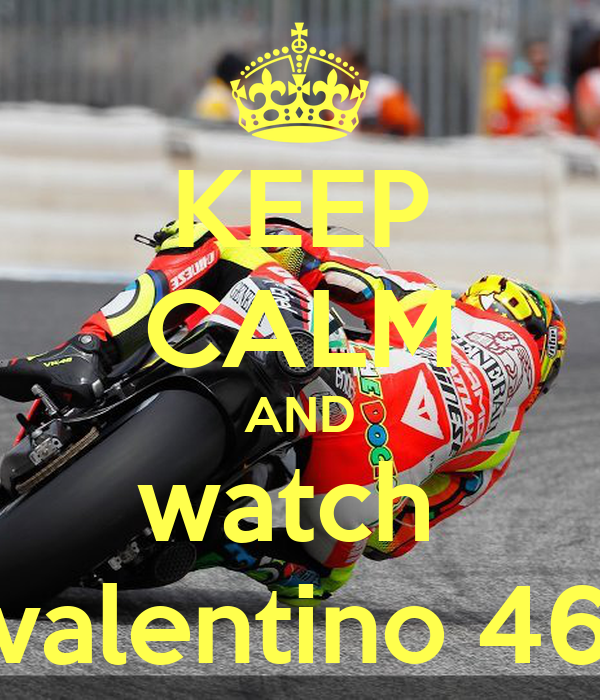 KEEP CALM AND watch  valentino 46