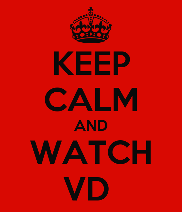 KEEP CALM AND WATCH VD