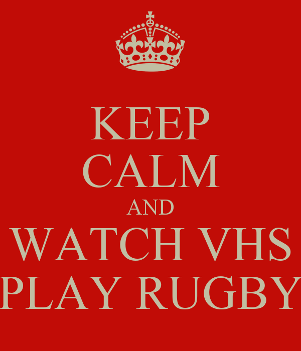 KEEP CALM AND WATCH VHS PLAY RUGBY