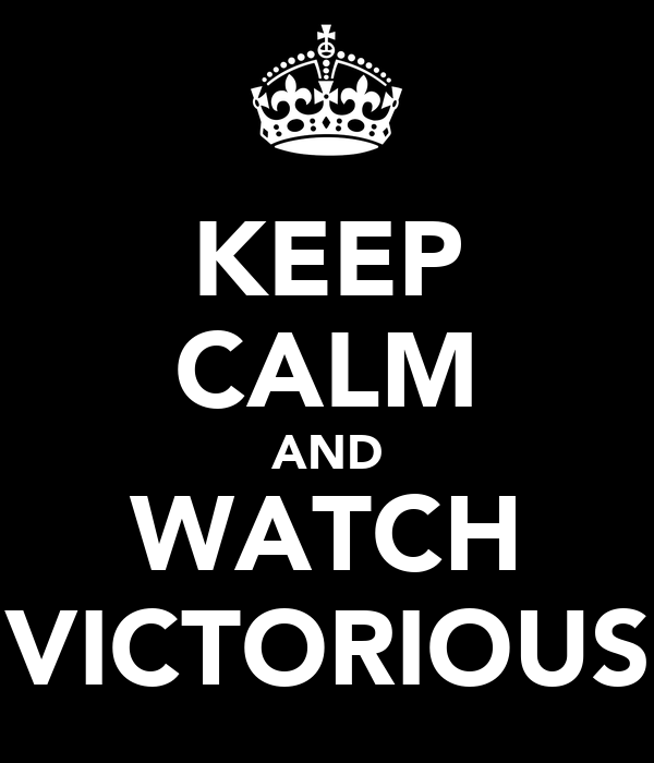 KEEP CALM AND WATCH VICTORIOUS