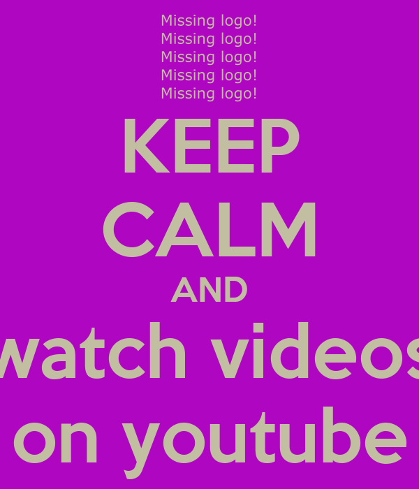 KEEP CALM AND watch videos on youtube