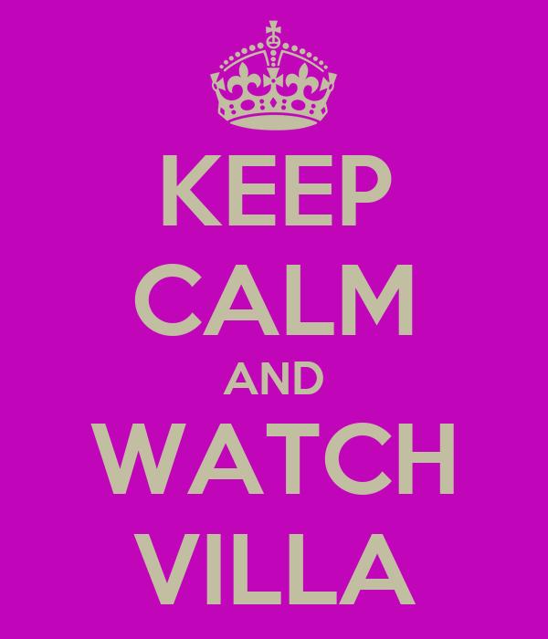 KEEP CALM AND WATCH VILLA