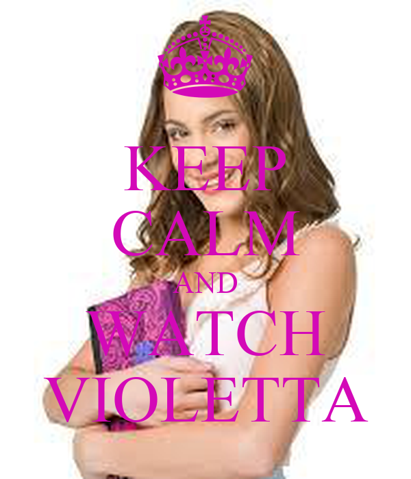 KEEP CALM AND WATCH VIOLETTA