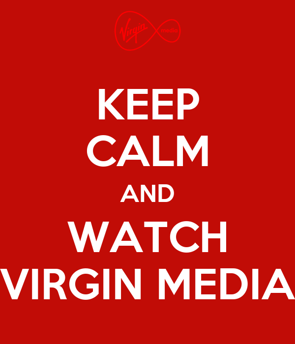 KEEP CALM AND WATCH VIRGIN MEDIA