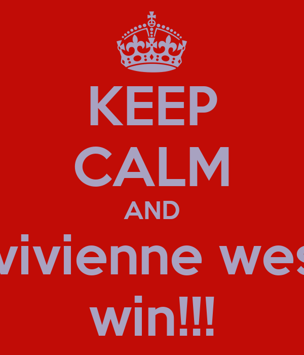 KEEP CALM AND watch vivienne westwood win!!!