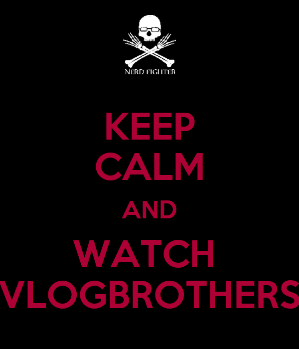 KEEP CALM AND WATCH  VLOGBROTHERS