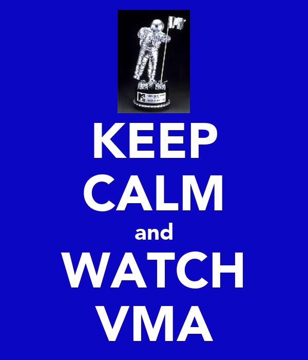 KEEP CALM and WATCH VMA