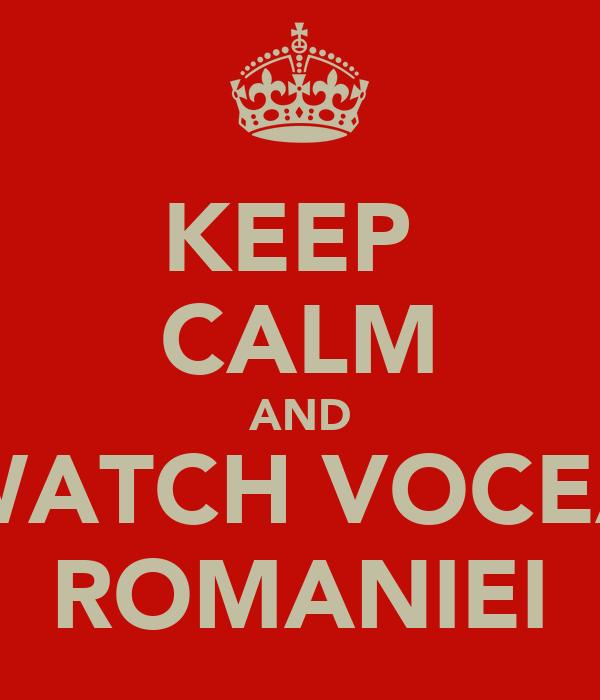 KEEP  CALM AND WATCH VOCEA ROMANIEI