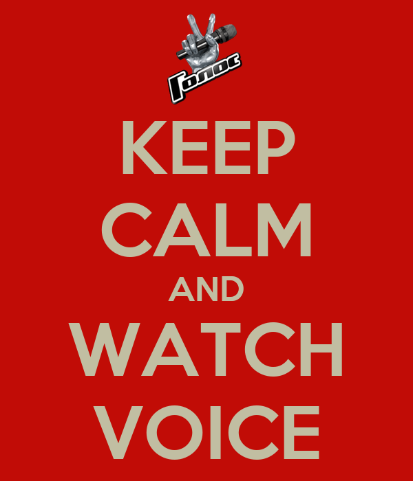 KEEP CALM AND WATCH VOICE