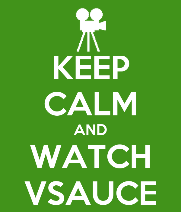 KEEP CALM AND WATCH VSAUCE