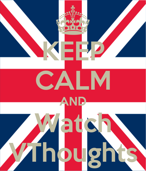 KEEP CALM AND Watch VThoughts