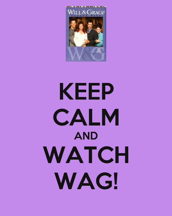 KEEP CALM AND WATCH WAG!