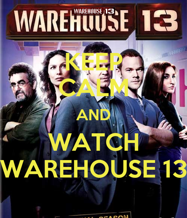 KEEP CALM AND WATCH WAREHOUSE 13