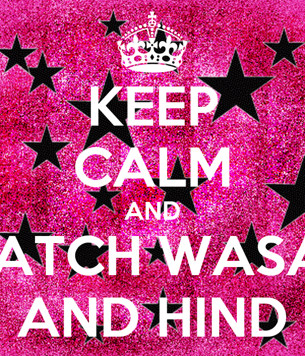 KEEP CALM AND WATCH WASAN AND HIND