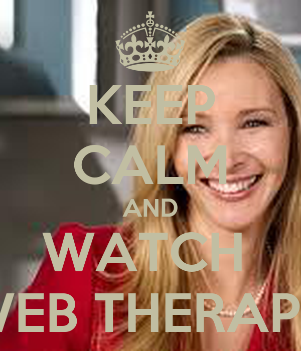 KEEP CALM AND WATCH  WEB THERAPY