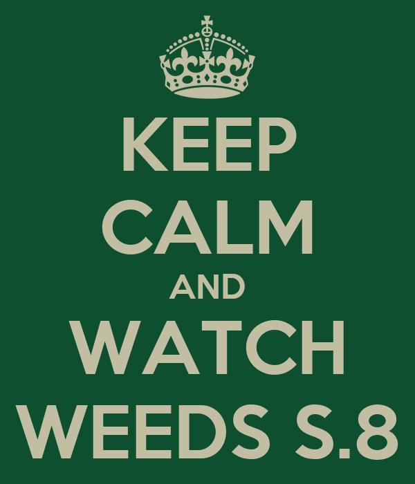 KEEP CALM AND WATCH WEEDS S.8