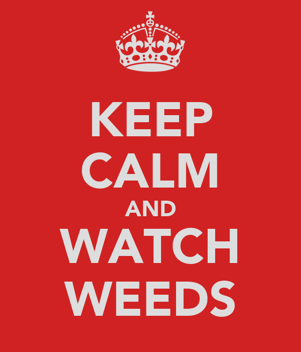 KEEP CALM AND WATCH WEEDS