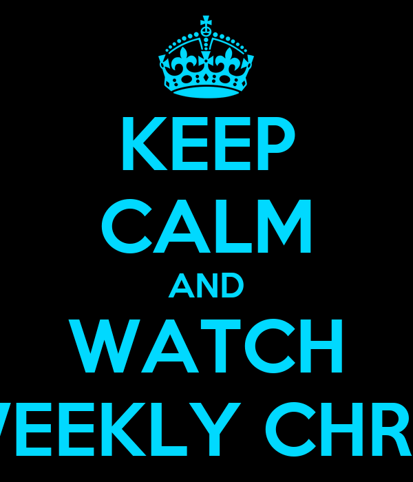 KEEP CALM AND WATCH WEEKLY CHRIS
