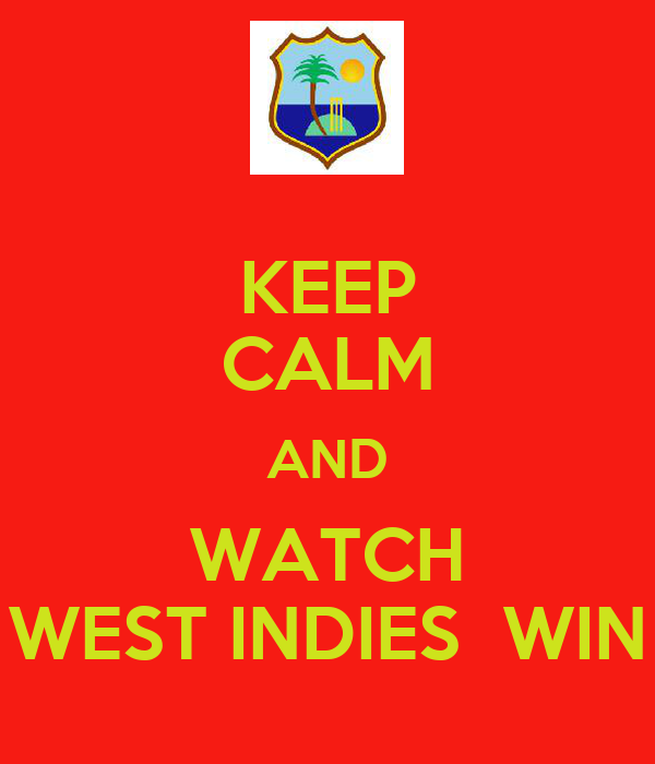 KEEP CALM AND WATCH WEST INDIES  WIN