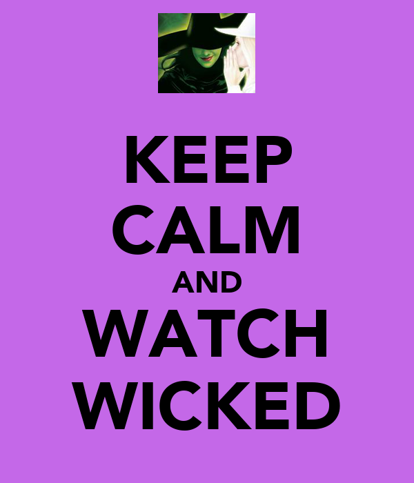 KEEP CALM AND WATCH WICKED