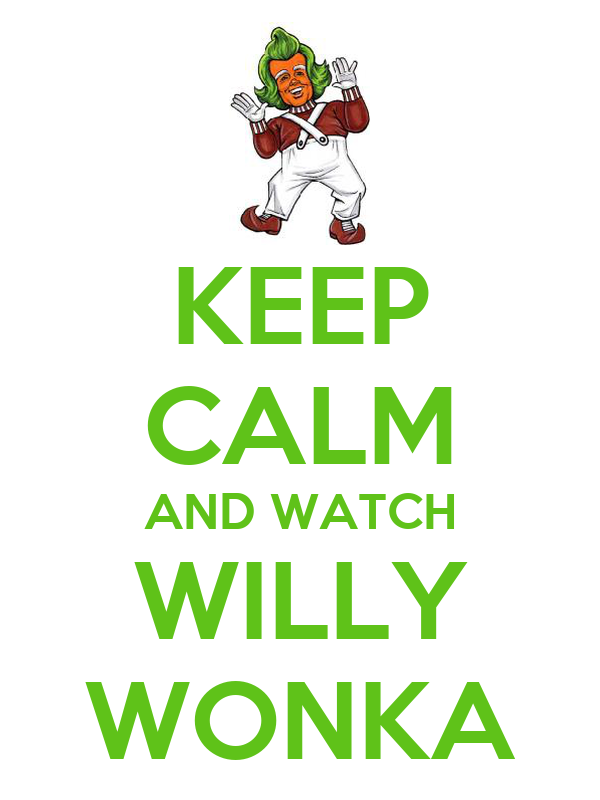 KEEP CALM AND WATCH WILLY WONKA