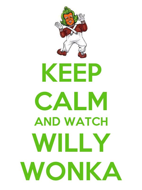 KEEP CALM AND WATCH WILLY WONKA